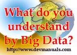 What do you understand by Big Data?